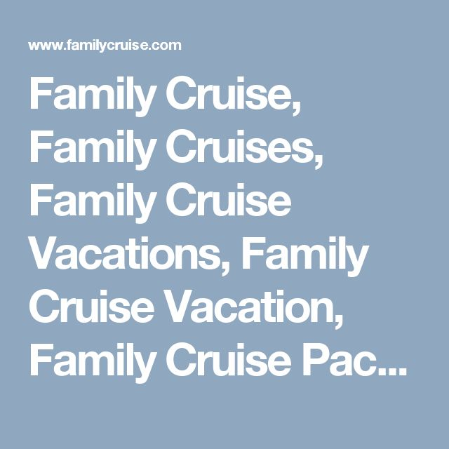 Family Cruise, Family Cruises, Family Cruise Vacations, Family Cruise Vacation, Family Cruise Packages
