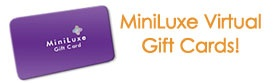 www.miniluxe.com for virtual gift cards!