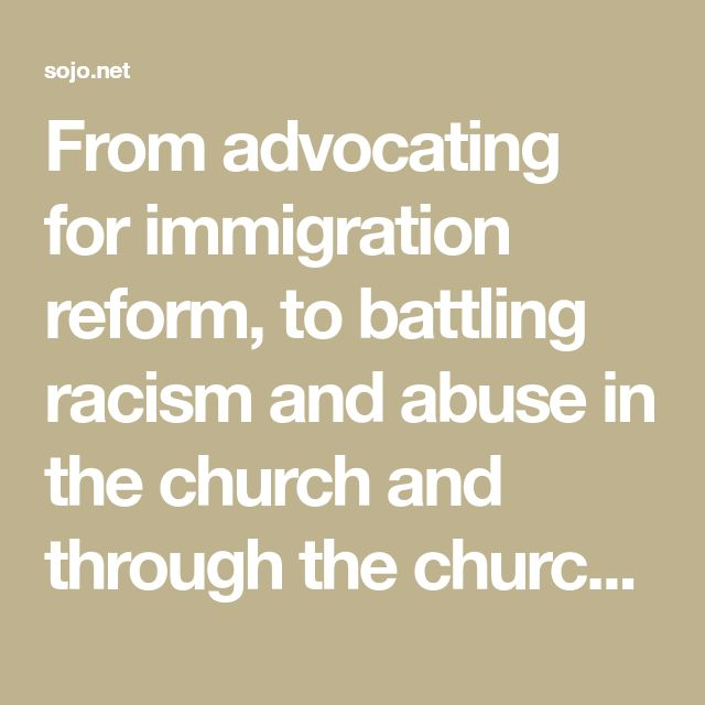 From advocating for immigration reform, to battling racism and abuse in the church and through the church, women are leading the way.