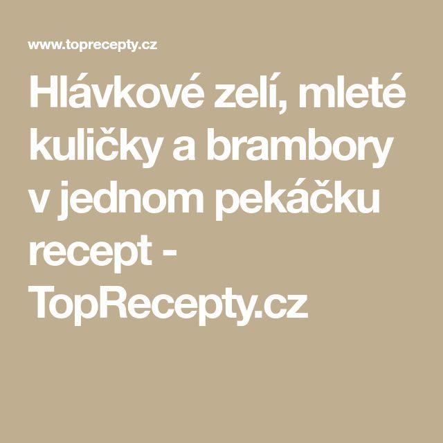 Hlávkové zelí, mleté kuličky a brambory v jednom pekáčku recept - TopRecepty.cz