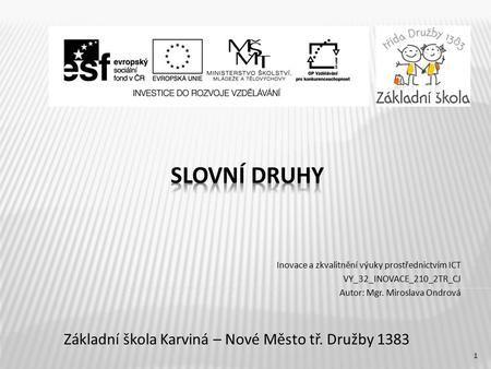 Základní škola Karviná – Nové Město tř. Družby 1383 Inovace a zkvalitnění výuky prostřednictvím ICT VY_32_INOVACE_210_2TR_CJ Autor: Mgr. Miroslava Ondrová.
