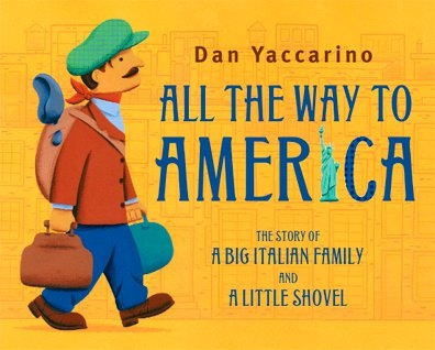 All The Way To America Story Of A Big Italian Family And Little Shovel Dan Yaccarino Longish Read Aloud About Families Immigration From Italy