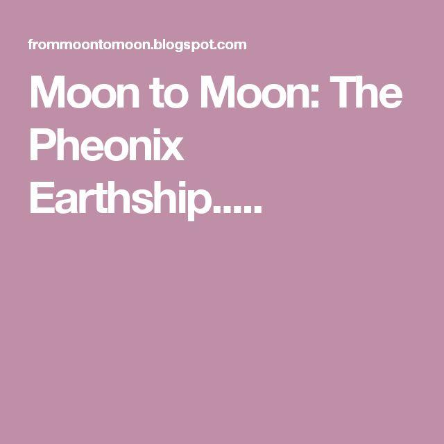 Moon to Moon: The Pheonix Earthship.....
