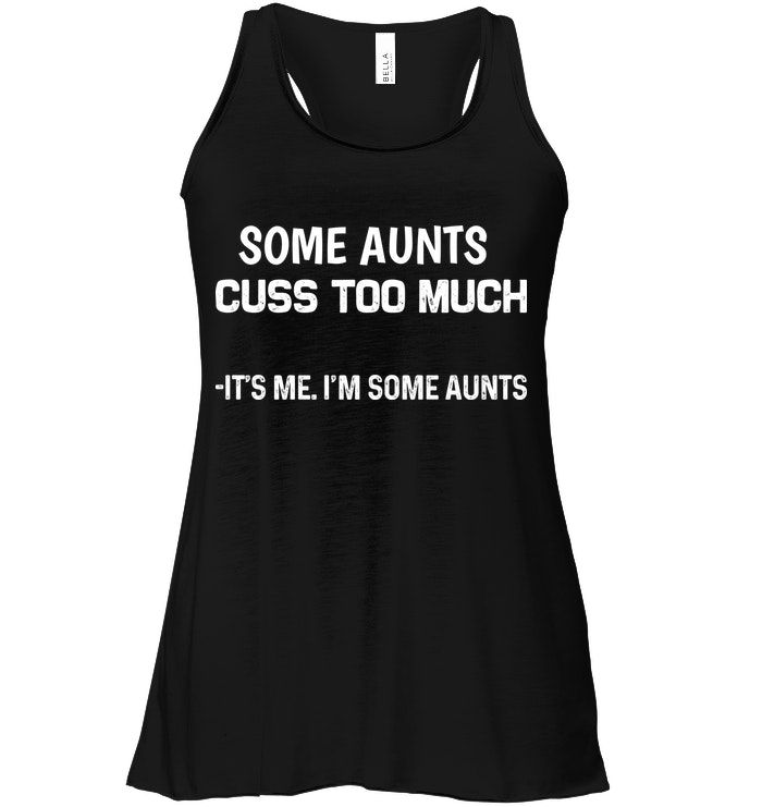 Some Aunts Cuss Too Much Funny Shirts Funny Mugs Funny T Shirts For Woman and Men