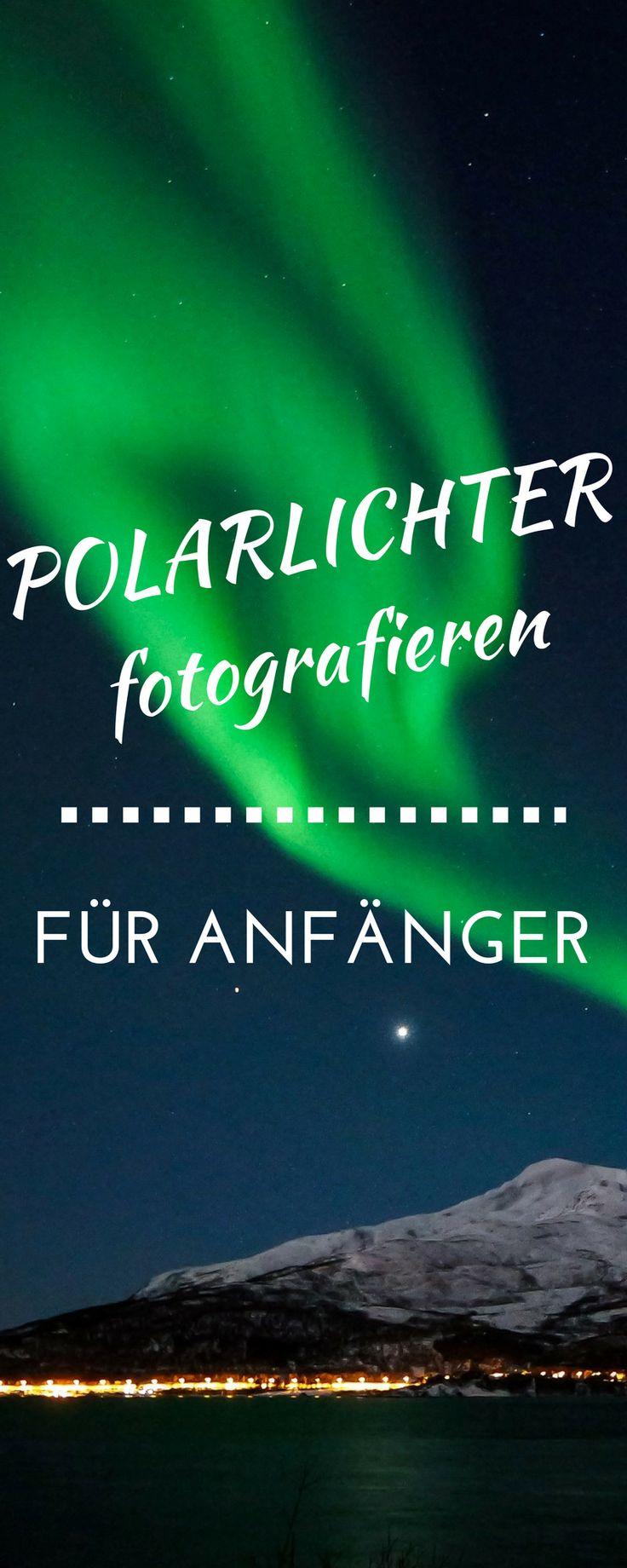 Polarlichter fotografieren für Anfänger: In 5 Schritten zum perfekten Nordlicht Foto