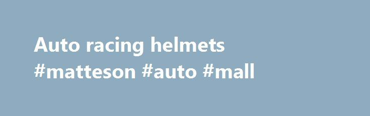 Auto racing helmets #matteson #auto #mall http://south-africa.remmont.com/auto-racing-helmets-matteson-auto-mall/  #auto racing helmets # Call Toll Free: 888-900-3864 Top Quality Racing Equipment: At Racing Safety Warehouse, we are racing and off-road enthusiasts just like you. We are the top source for high quality racing safety gear for you and your vehicle, at the lowest prices. We want you to get the most out of your racing experience, whether Stock Car Racing, Indy Racing, Drag Racing…