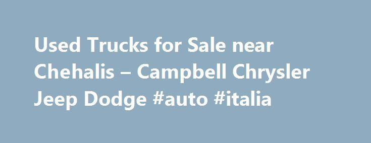 Used Trucks for Sale near Chehalis – Campbell Chrysler Jeep Dodge #auto #italia http://pakistan.remmont.com/used-trucks-for-sale-near-chehalis-campbell-chrysler-jeep-dodge-auto-italia/  #used jeeps for sale # Used Trucks for Sale near Chehalis Used Trucks for Sale near Chehalis If you are in the market for a used truck that is ready to haul the family boat, heavy equipment, or get things done on the honey-do list, come to Campbell Chrysler Dodge to check out the Used Trucks for Sale near…