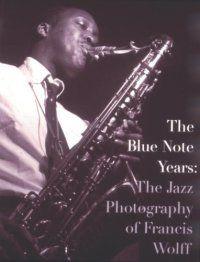 Tomajazz – 365 razones para amar el jazz: un libro. The Blue Note Years: The Jazz Photography of Francis Wolff [318]