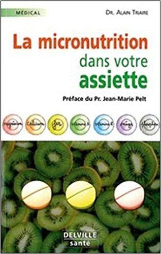 Amazon.fr - Micronutrition dans votre assiette - Alain Triaire, Jean-Marie Pelt - Livres