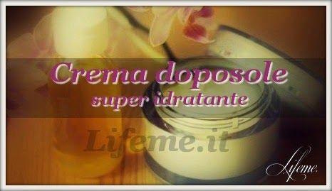 lifeme: CREMA DOPOSOLE FATTA IN CASA: SUPER IDRATANTE ANCH...