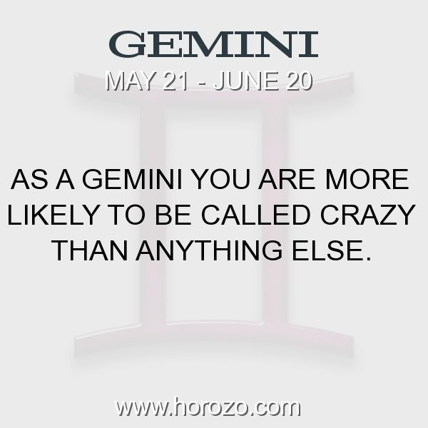 Fact about Gemini: As a Gemini you are more likely to be called crazy than... #gemini, #geminifact, #zodiac. Astro Social Network: https://www.horozo.com Fresh Horoscopes: https://www.horozo.com/daily-horoscope Tarot Card Readings: https://www.horozo.com/tarot-cards Personality Test: https://www.horozo.com/personality-type-test Chinese Astrology: https://www.horozo.com/chinese-horoscopes Zodiac Compatibility: https://www.horozo.com/partner-compatibility-by-zodiac-signs Meanings of numbers…
