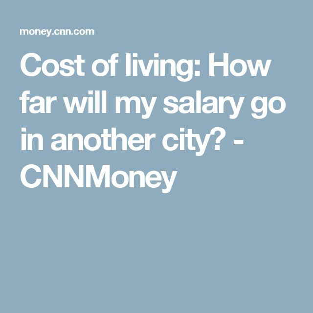 Cost of living: How far will my salary go in another city? - CNNMoney