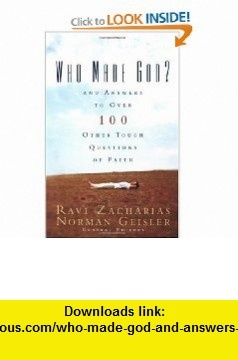 Who Made God? And Answers to Over 100 Other Tough Questions of Faith (9780310247104) Norman L. Geisler, Ravi Zacharias , ISBN-10: 0310247101  , ISBN-13: 978-0310247104 ,  , tutorials , pdf , ebook , torrent , downloads , rapidshare , filesonic , hotfile , megaupload , fileserve