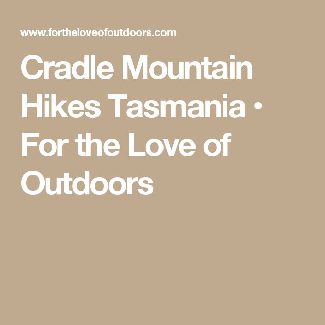 Cradle Mountain Hikes Tasmania • For the Love of Outdoors