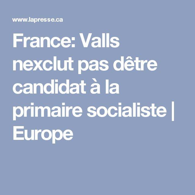 France: Valls nexclut pas dêtre candidat à la primaire socialiste | Europe