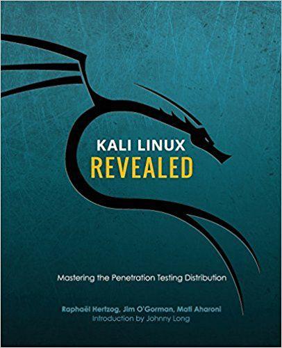 Kali Linux Revealed: Mastering the Penetration Testing Distribution: Amazon.co.uk: Raphaël Hertzog: 9780997615609: Books