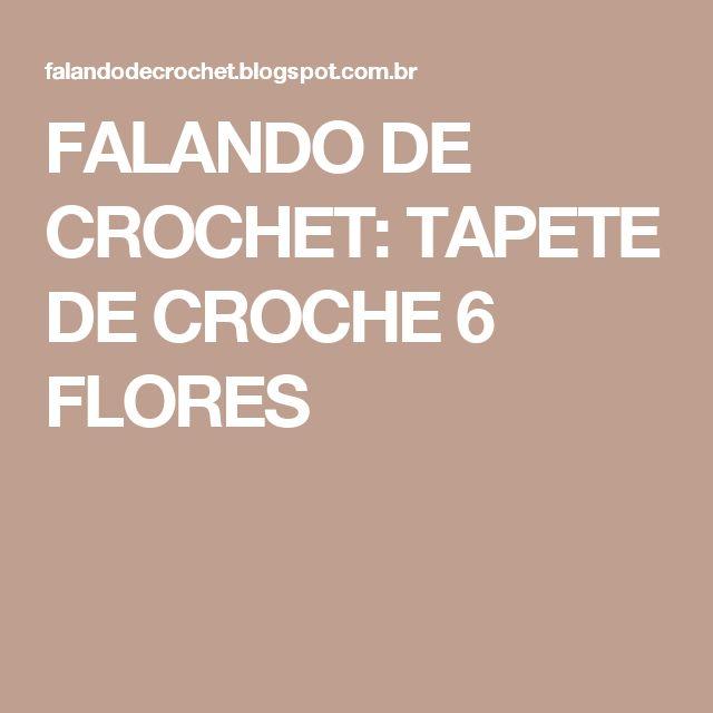 FALANDO DE CROCHET: TAPETE DE CROCHE  6 FLORES