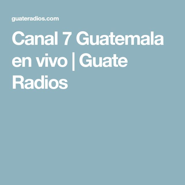 Canal 7 Guatemala en vivo | Guate Radios