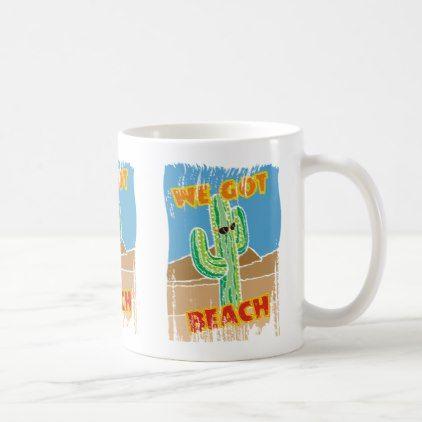 #Funny southwestern desert cactus we got beach coffee mug - #drinkware #cool #special