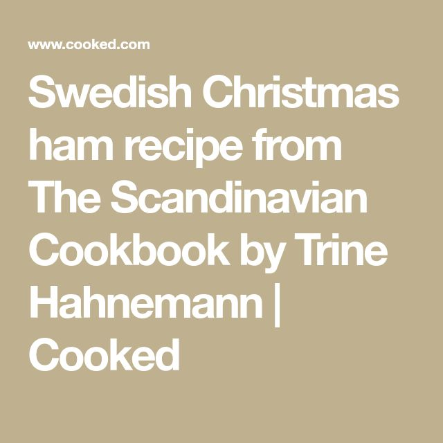 Swedish Christmas ham recipe from The Scandinavian Cookbook by Trine Hahnemann | Cooked