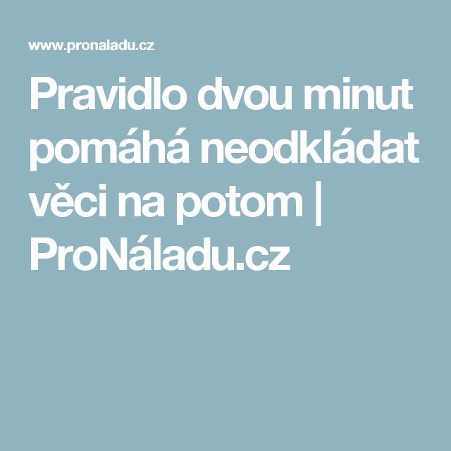 Pravidlo dvou minut pomáhá neodkládat věci na potom | ProNáladu.cz