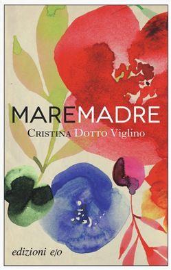 MareMadre - Cristina Dotto Viglino - E/O Edizioni