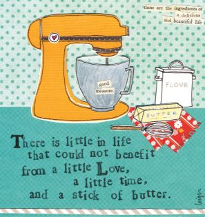 ~there is little in life that could not benefit from a little love, a little time, and a stick of butter~