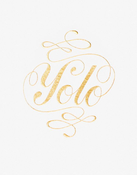 you only live once... // hahaha, it's just perfect in the fancy gold calligraphy!