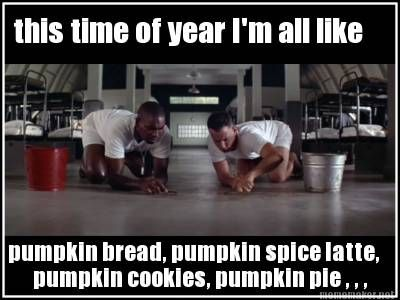 this time of year I'm all like pumpkin bread, pumpkin spice latte, pumpkin cookies...