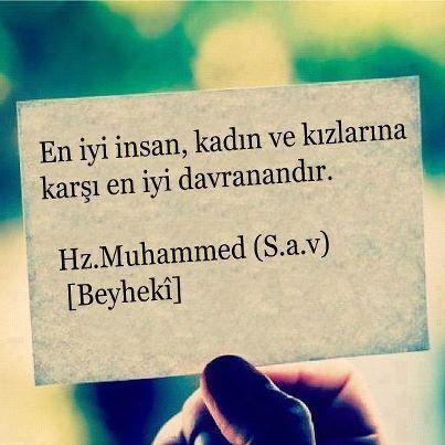 En iyi insan, kadın ve kızlarına karşı en iyi davranandır.   - Hz.Muhammed (S.a.v)