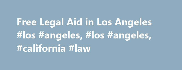 Free Legal Aid in Los Angeles #los #angeles, #los #angeles, #california #law http://wyoming.nef2.com/free-legal-aid-in-los-angeles-los-angeles-los-angeles-california-law/  Free Legal Aid in Los Angeles Last updated: September 27, 2013 Do you have a legal issue, but cannot afford to hire an attorney? There are many options for free or low-cost legal services in Los Angeles County. Two of the main ways to get help are either through a government-funded legal assistance program such as The…