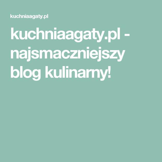 kuchniaagaty.pl - najsmaczniejszy blog kulinarny!