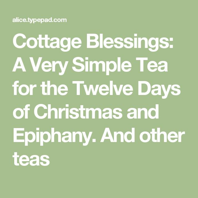 Cottage Blessings: A Very Simple Tea for the Twelve Days of Christmas and Epiphany. And other teas