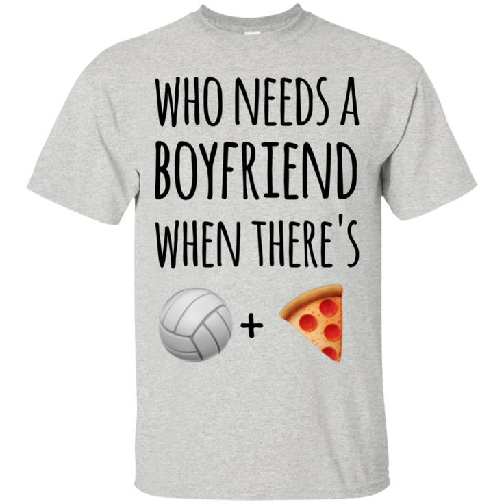 Who Needs A Boyfriend When There S Volleyball Pizza T Shirt Funny Volleyball Shirts Ideas Of Funny Volleyball Shirts Funny Volleyball Funnyvolleyball
