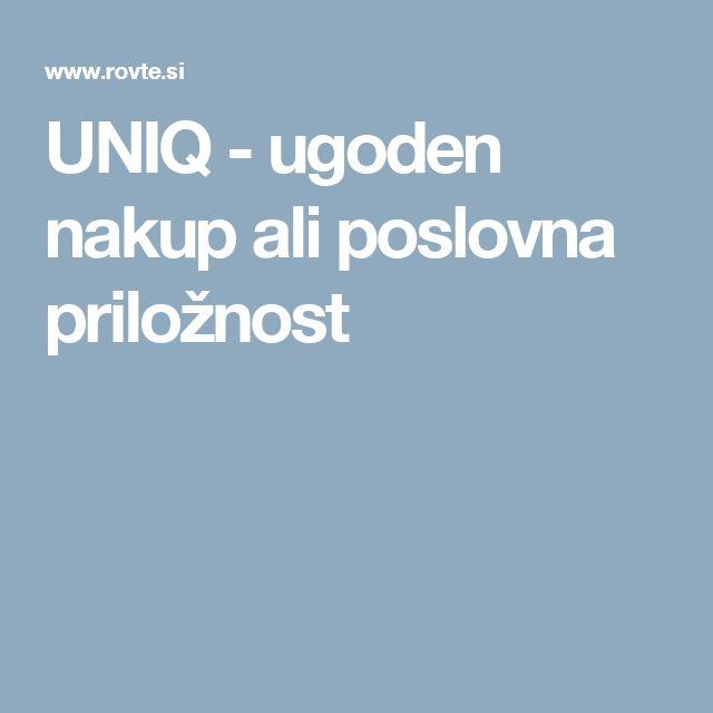 UNIQ - ugoden nakup ali poslovna priložnost