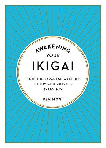 Awakening Your Ikigai: How the Japanese Wake Up to Joy and Purpose Every Day by [Mogi, Ken]