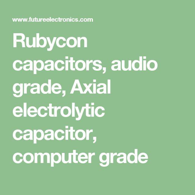 Rubycon capacitors, audio grade, Axial electrolytic capacitor, computer grade