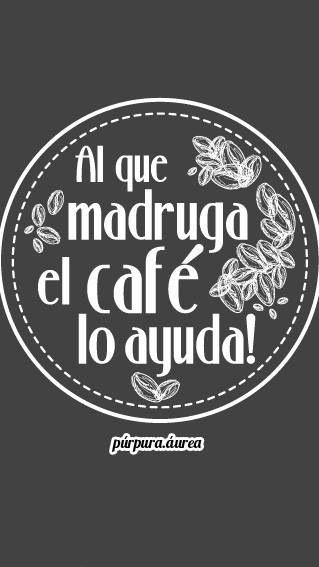 Al que madruga....Dios y el café...lo ayuda!