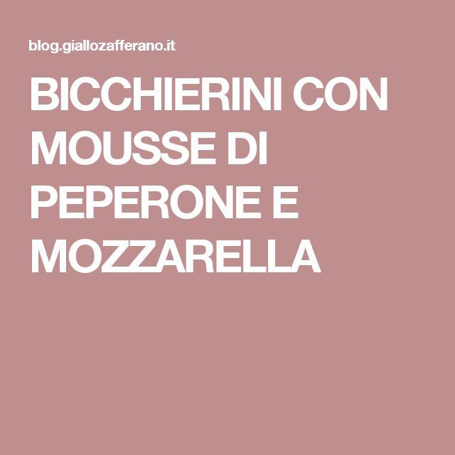 BICCHIERINI CON MOUSSE DI PEPERONE E MOZZARELLA