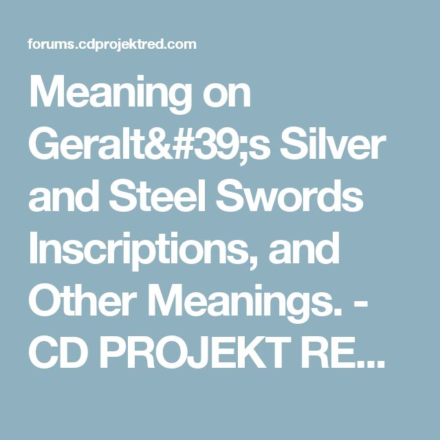 Meaning on Geralt's Silver and Steel Swords Inscriptions, and Other Meanings. - CD PROJEKT RED Forums