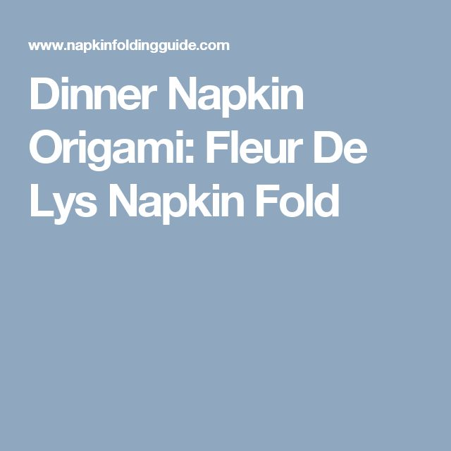 1000 ideas about napkin origami on pinterest wedding napkin folding napkins and how to fold - Origami fleur de lys ...
