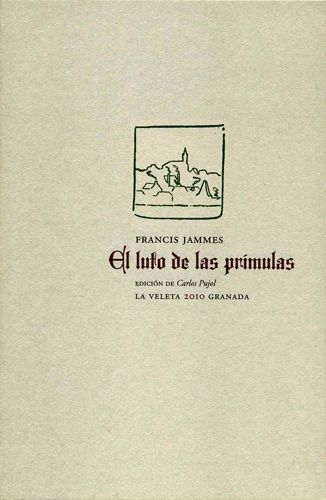 Francis Jammes: El luto de las primulas. La Veleta, Granada. Tipografo: Andres Trapiello.
