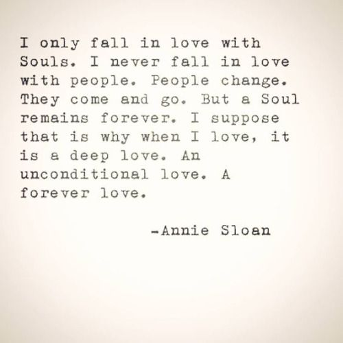 I only fall in love with souls.  I never fall in love with people. People change. They come and go. But a soul remains forever.  I suppose that is why when I love, it is a deep love. An unconditional love. A forever love. @emmasusanno #TrueLoveisForever