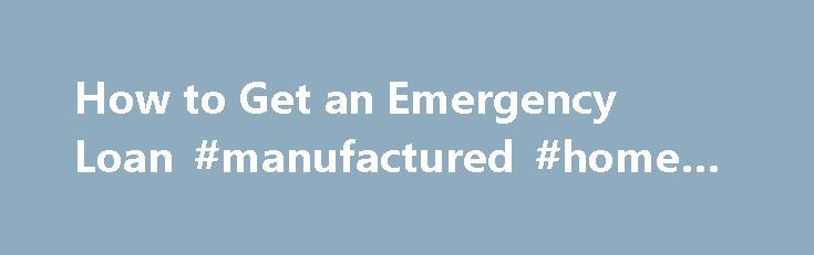 How to Get an Emergency Loan #manufactured #home #loans http://loan.remmont.com/how-to-get-an-emergency-loan-manufactured-home-loans/  #emergency loan # How to Get an Emergency Loan When you're facing a hardship, an emergency loan can provide you with the funds needed to get out of a bind or back on your feet. There are several options, both secured and unsecured. Some emergency borrowing options include personal loans, peer-to-peer loans, home equity loans,…The post How to Get an Emergency…