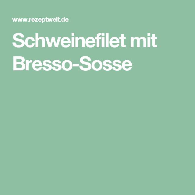 Schweinefilet mit Bresso-Sosse