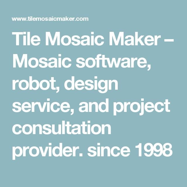 Tile Mosaic Maker – Mosaic software, robot, design service, and project consultation provider. since 1998