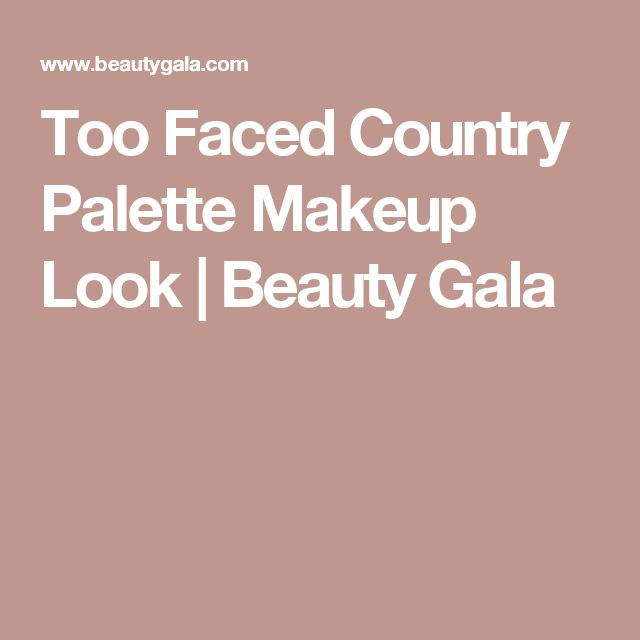 Too Faced Country Palette Makeup Look | Beauty Gala