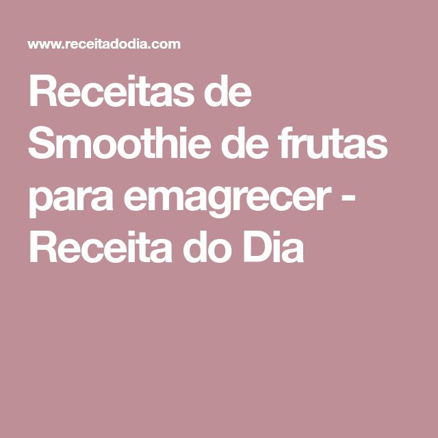 Receitas de Smoothie de frutas para emagrecer - Receita do Dia