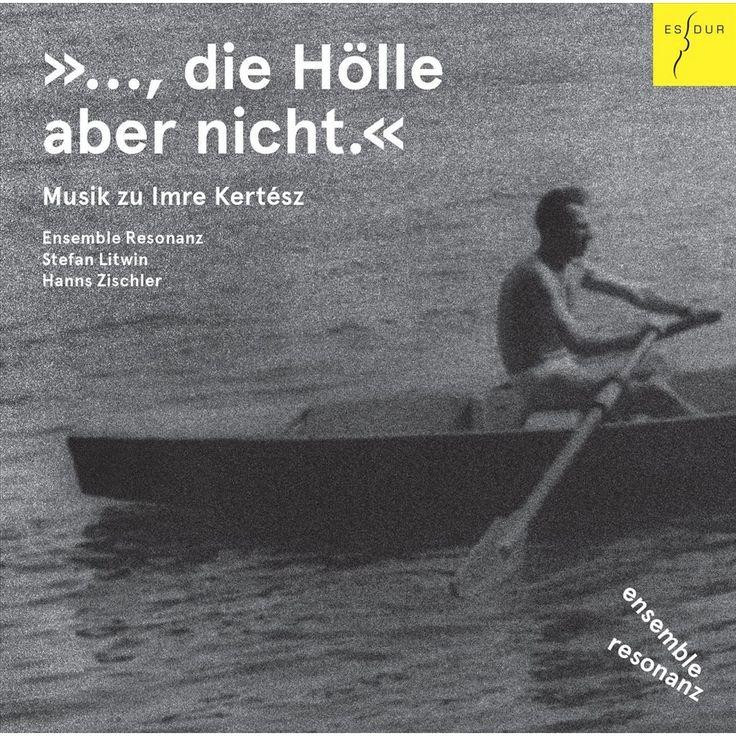 Hanns Zischler - ..., die Hölle aber nicht.: Musik zu Imre Kertész