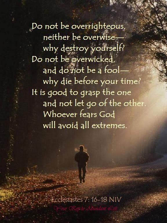 Do not be overrighteous, neither be overwise— why destroy yourself ...